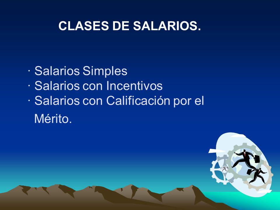 CLASES DE SALARIOS. · Salarios Simples · Salarios con Incentivos · Salarios con Calificación por el Mérito.