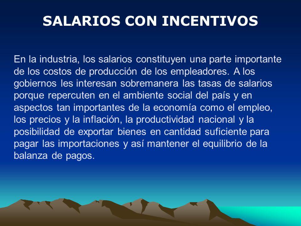 SALARIOS CON INCENTIVOS En la industria, los salarios constituyen una parte importante de los costos de producción de los empleadores. A los gobiernos