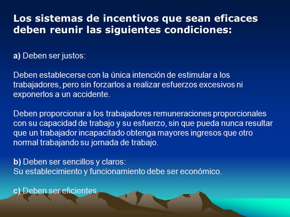 Los sistemas de incentivos que sean eficaces deben reunir las siguientes condiciones: a) Deben ser justos: Deben establecerse con la única intención d
