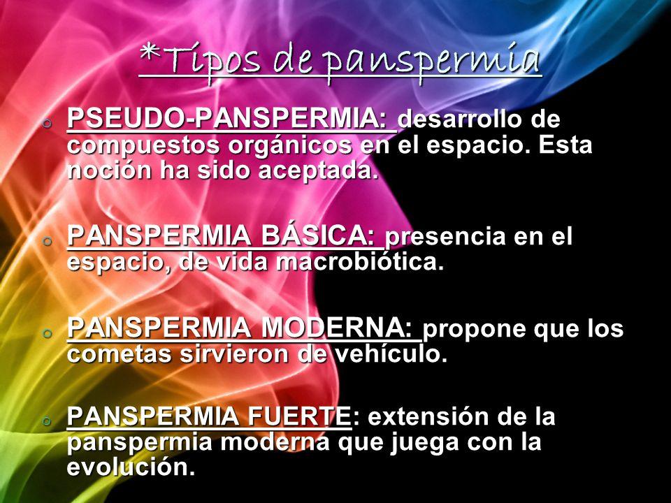 *Tipos de panspermia o PSEUDO-PANSPERMIA: desarrollo de compuestos orgánicos en el espacio.