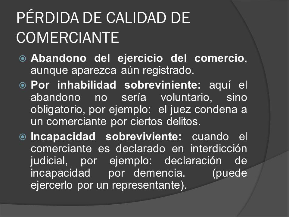 OBLIGACIONES DEL COMERCIANTE Matricularse en el registro mercantil Inscribir sus actos, libros y papeles.
