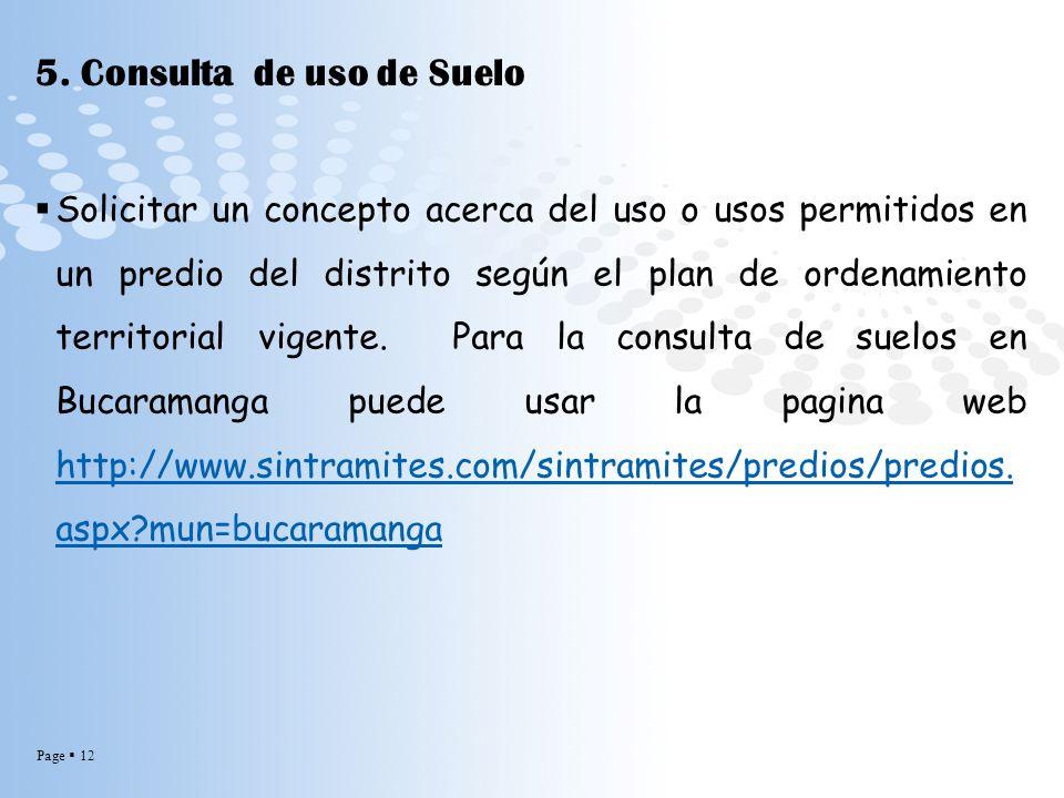 Page 12 5. Consulta de uso de Suelo Solicitar un concepto acerca del uso o usos permitidos en un predio del distrito según el plan de ordenamiento ter