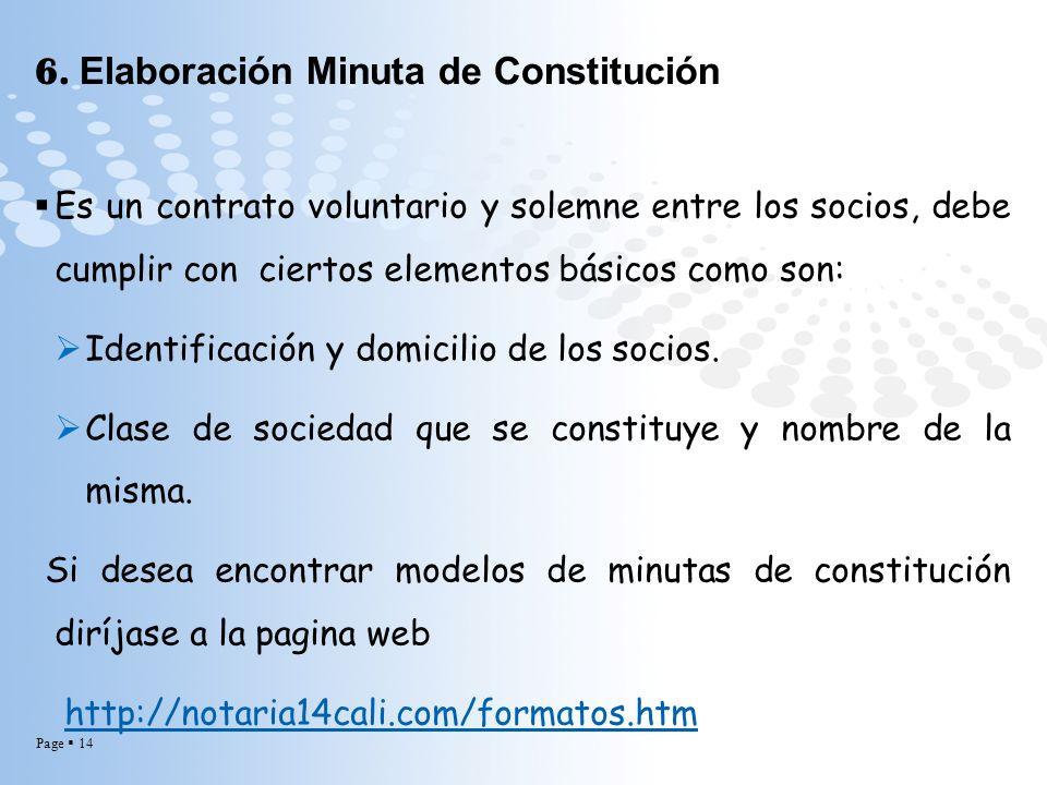 Page 14 6. Elaboración Minuta de Constitución Es un contrato voluntario y solemne entre los socios, debe cumplir con ciertos elementos básicos como so