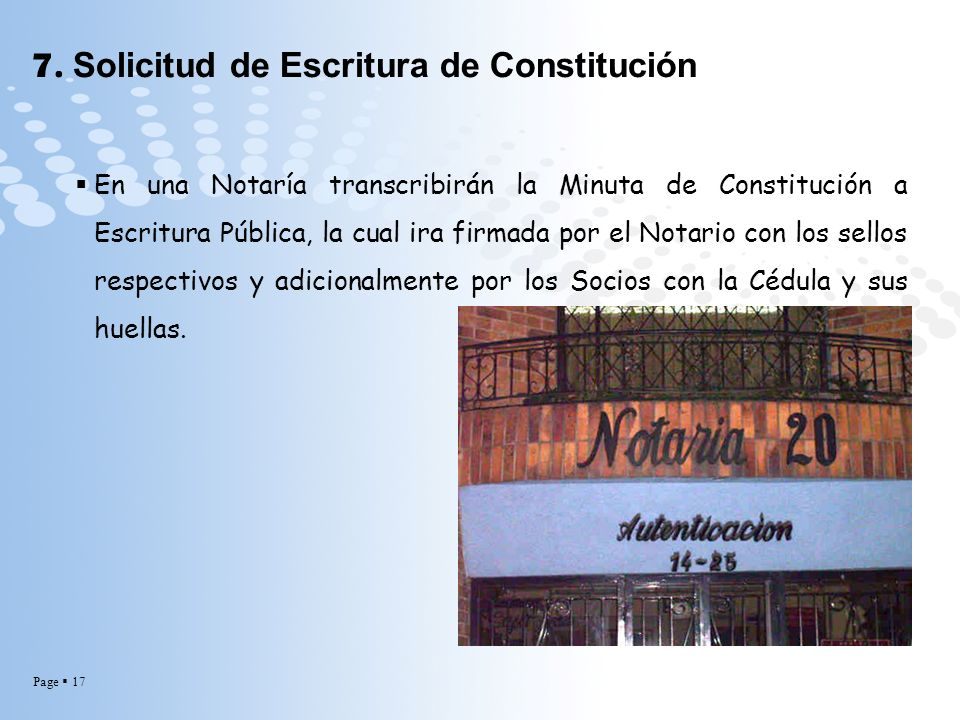 Page 17 7. Solicitud de Escritura de Constitución En una Notaría transcribirán la Minuta de Constitución a Escritura Pública, la cual ira firmada por