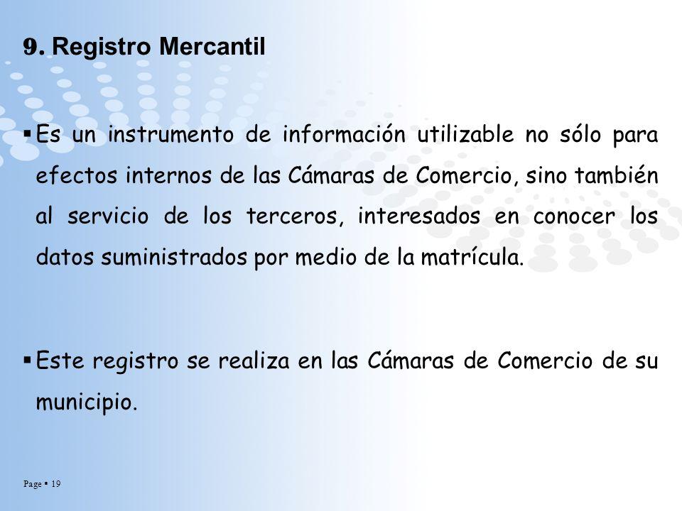 Page 19 9. Registro Mercantil Es un instrumento de información utilizable no sólo para efectos internos de las Cámaras de Comercio, sino también al se