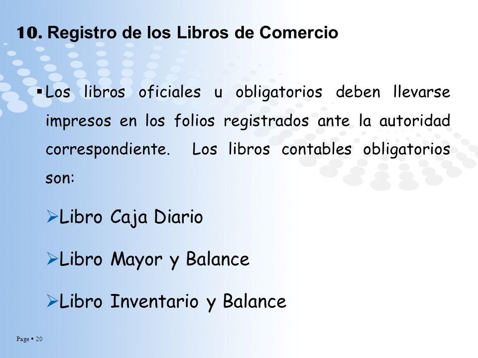 Page 20 10. Registro de los Libros de Comercio Los libros oficiales u obligatorios deben llevarse impresos en los folios registrados ante la autoridad