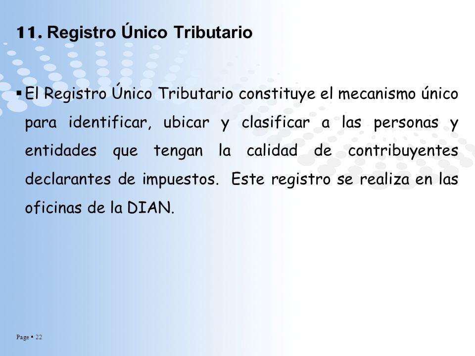 Page 22 11. Registro Único Tributario El Registro Único Tributario constituye el mecanismo único para identificar, ubicar y clasificar a las personas