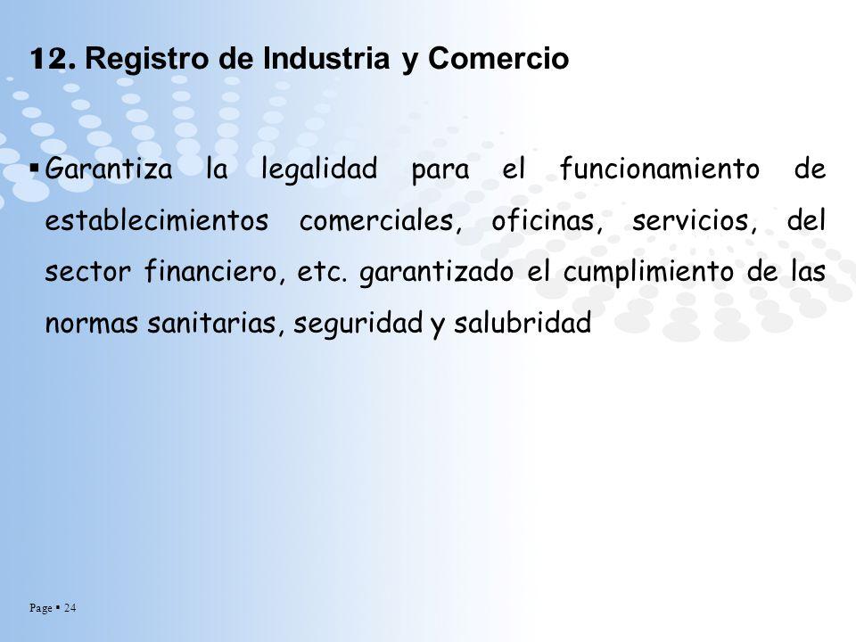 Page 24 12. Registro de Industria y Comercio Garantiza la legalidad para el funcionamiento de establecimientos comerciales, oficinas, servicios, del s