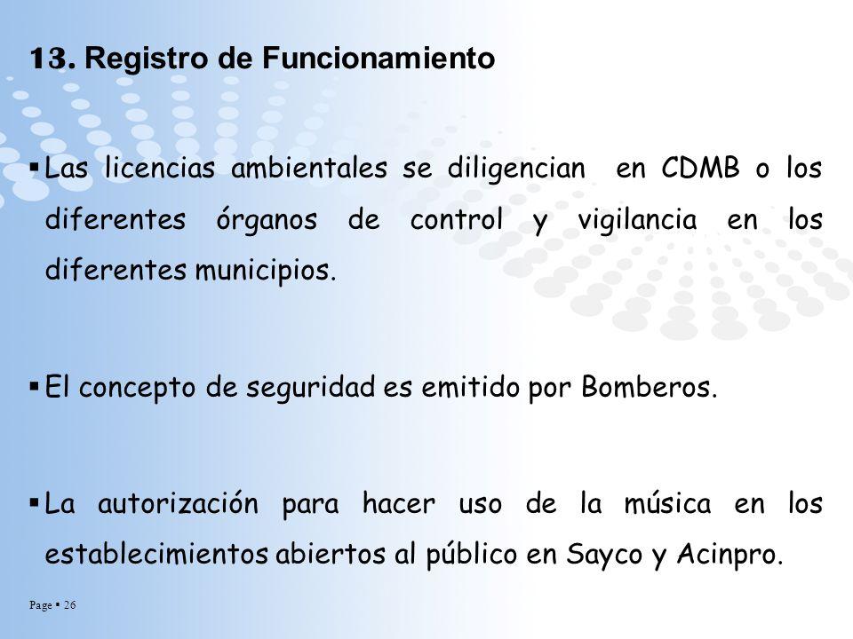 Page 26 13. Registro de Funcionamiento Las licencias ambientales se diligencian en CDMB o los diferentes órganos de control y vigilancia en los difere