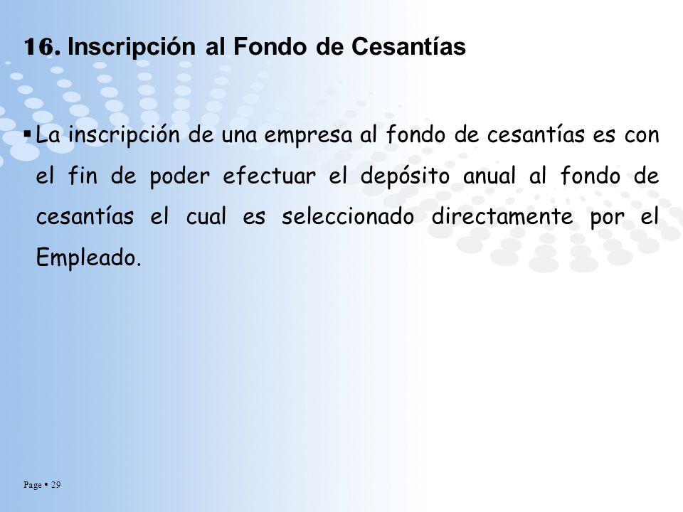 Page 29 16. Inscripción al Fondo de Cesantías La inscripción de una empresa al fondo de cesantías es con el fin de poder efectuar el depósito anual al