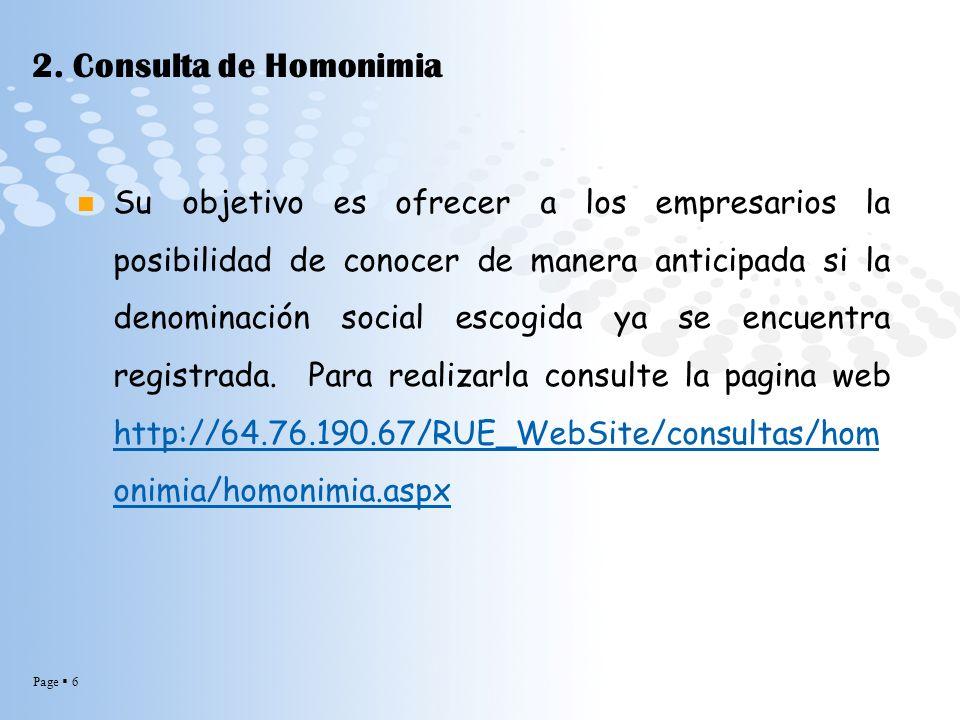 Page 6 2. Consulta de Homonimia Su objetivo es ofrecer a los empresarios la posibilidad de conocer de manera anticipada si la denominación social esco