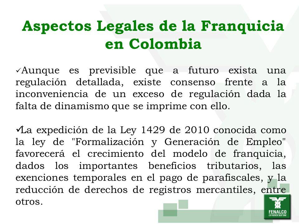 Aspectos Legales de la Franquicia en Colombia Aunque es previsible que a futuro exista una regulación detallada, existe consenso frente a la inconveni