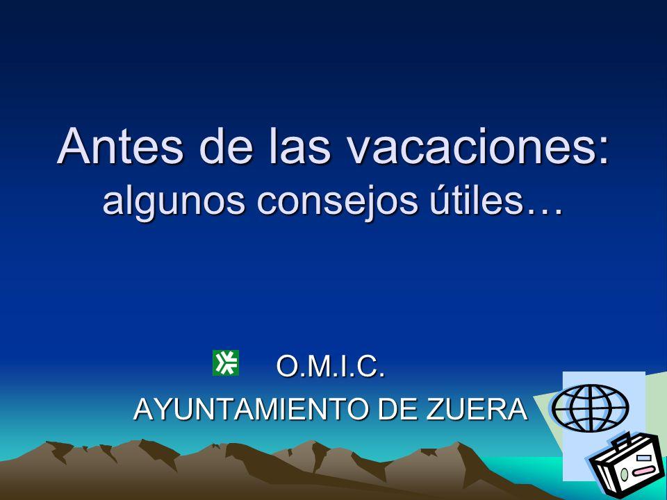 Antes de las vacaciones: algunos consejos útiles… O.M.I.C. AYUNTAMIENTO DE ZUERA