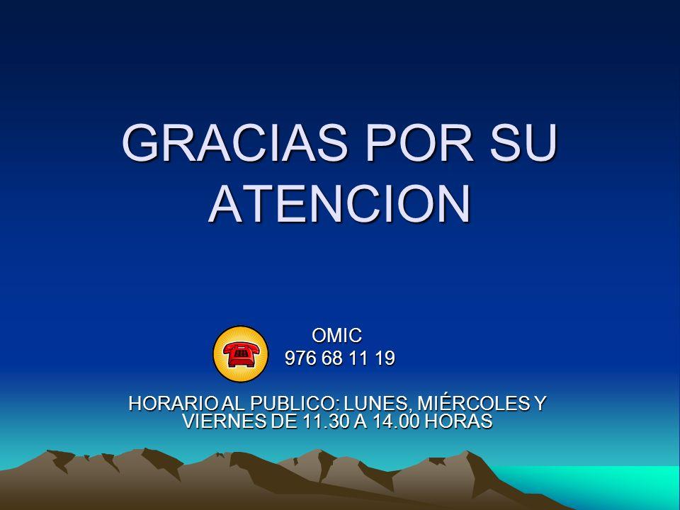 GRACIAS POR SU ATENCION OMIC 976 68 11 19 HORARIO AL PUBLICO: LUNES, MIÉRCOLES Y VIERNES DE 11.30 A 14.00 HORAS