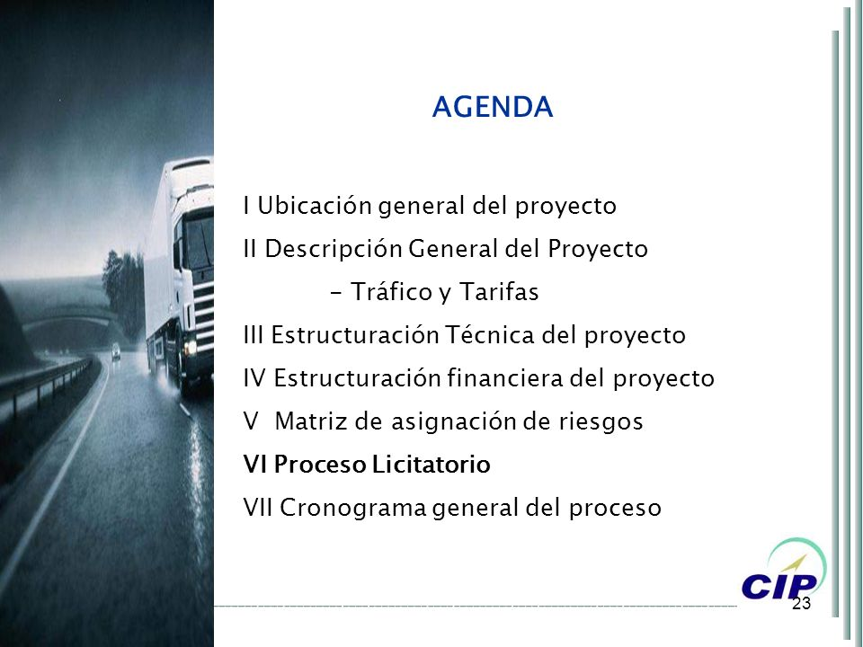 23 AGENDA I Ubicación general del proyecto II Descripción General del Proyecto - Tráfico y Tarifas III Estructuración Técnica del proyecto IV Estructu