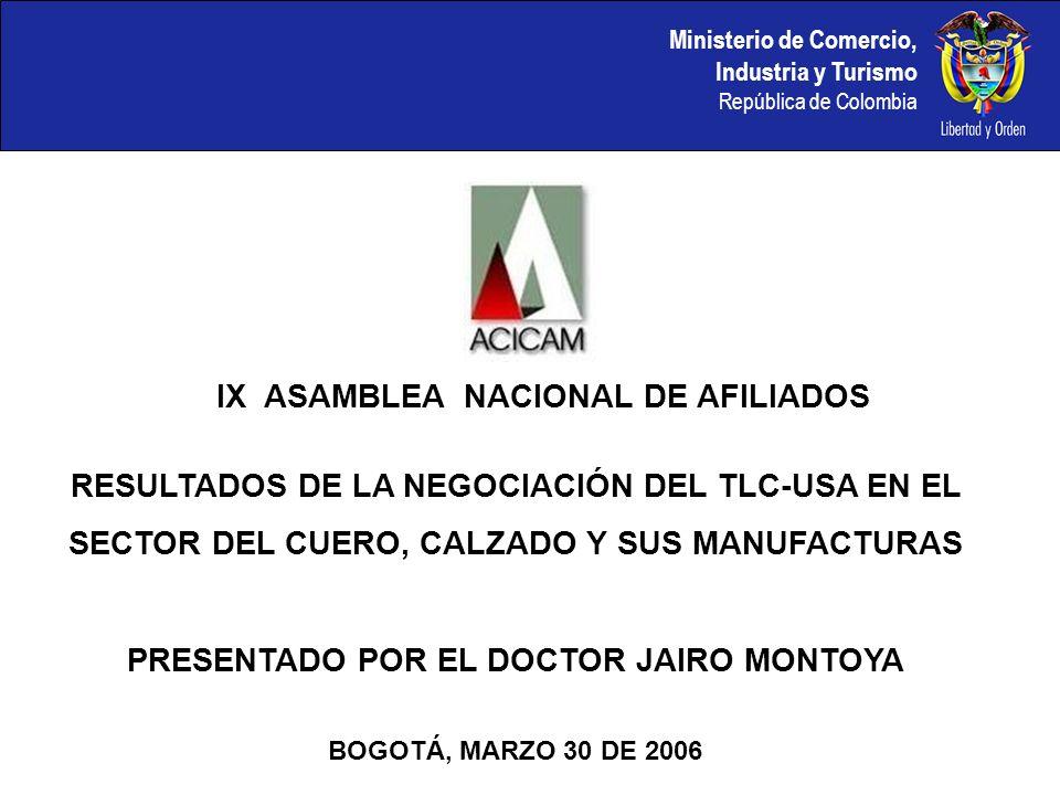 Ministerio de Comercio, Industria y Turismo República de Colombia IX ASAMBLEA NACIONAL DE AFILIADOS RESULTADOS DE LA NEGOCIACIÓN DEL TLC-USA EN EL SEC