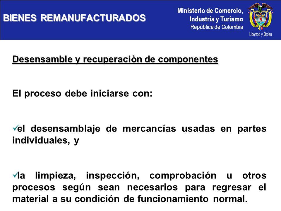 Ministerio de Comercio, Industria y Turismo República de Colombia BIENES REMANUFACTURADOS Desensamble y recuperaciòn de componentes El proceso debe in