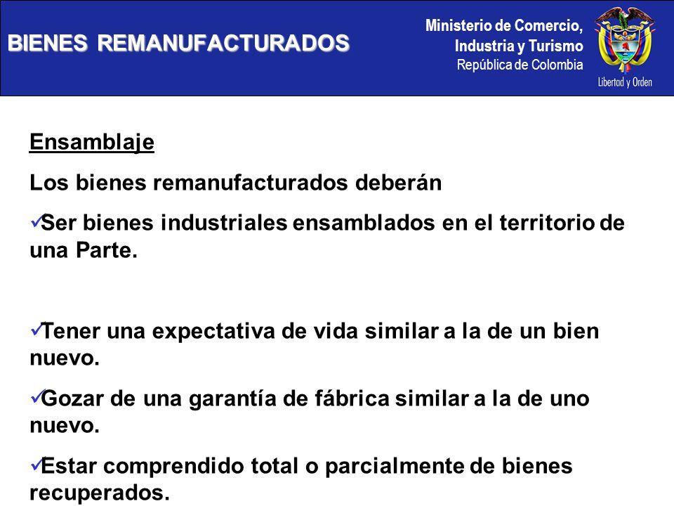 Ministerio de Comercio, Industria y Turismo República de Colombia BIENES REMANUFACTURADOS Ensamblaje Los bienes remanufacturados deberán Ser bienes in