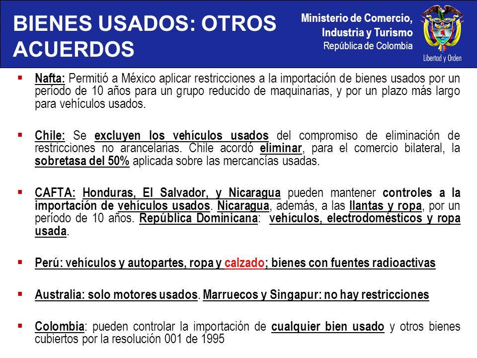 Ministerio de Comercio, Industria y Turismo República de Colombia Nafta: Permitió a México aplicar restricciones a la importación de bienes usados por