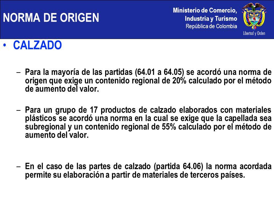 Ministerio de Comercio, Industria y Turismo República de Colombia NORMA DE ORIGEN CALZADO – Para la mayoría de las partidas (64.01 a 64.05) se acordó