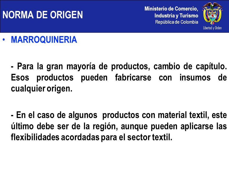 Ministerio de Comercio, Industria y Turismo República de Colombia NORMA DE ORIGEN MARROQUINERIA - Para la gran mayoría de productos, cambio de capítul