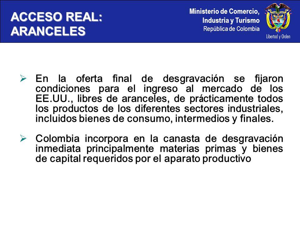 Ministerio de Comercio, Industria y Turismo República de Colombia En la oferta final de desgravaci ó n se fijaron condiciones para el ingreso al merca
