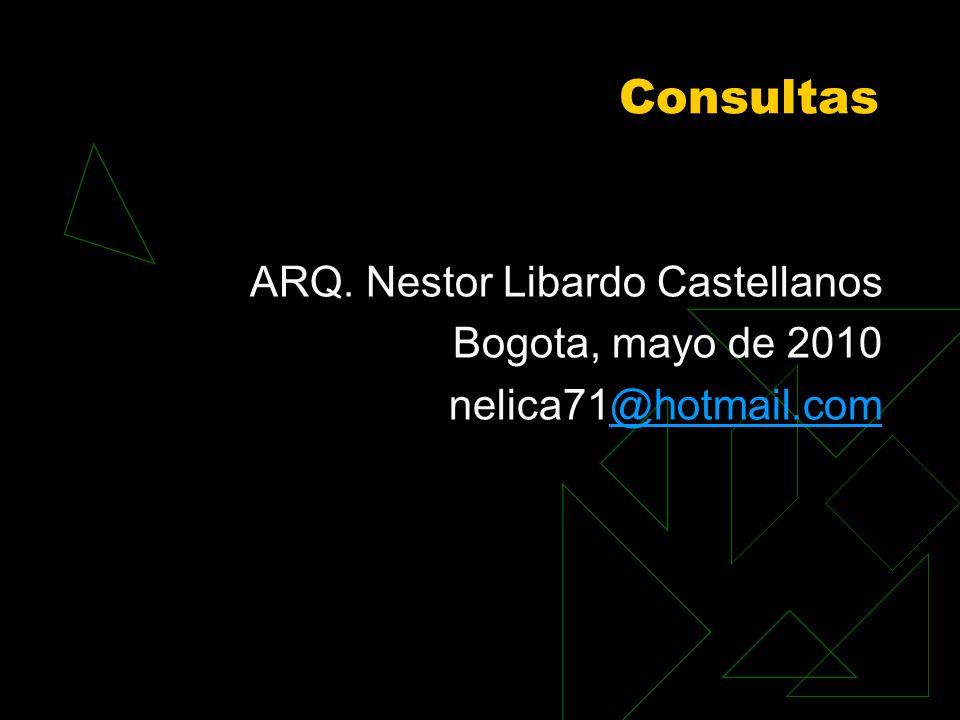 Consultas ARQ. Nestor Libardo Castellanos Bogota, mayo de 2010 nelica71@hotmail.com@hotmail.com
