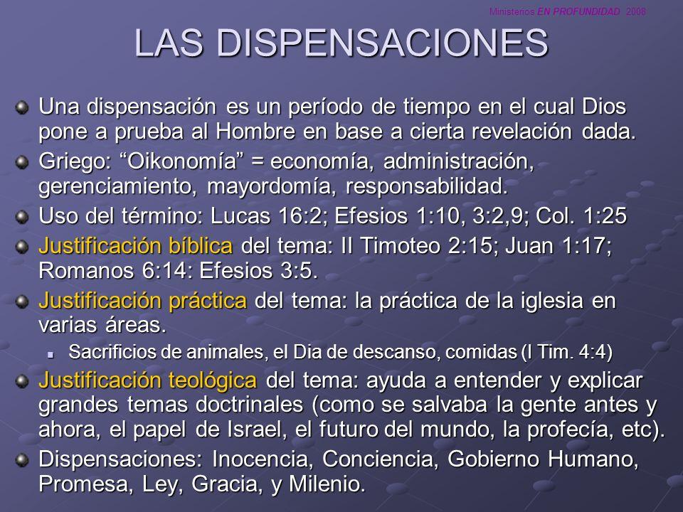Ministerios EN PROFUNDIDAD 2008 LAS DISPENSACIONES Una dispensación es un período de tiempo en el cual Dios pone a prueba al Hombre en base a cierta r
