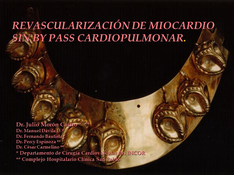 REVASCULARIZACIÓN DE MIOCARDIO SIN BY PASS CARDIOPULMONAR. Dr. Julio Morón Castro * ** Dr. Manuel Dávila D.* Dr. Fernando Bautista * Dr. Percy Espinoz