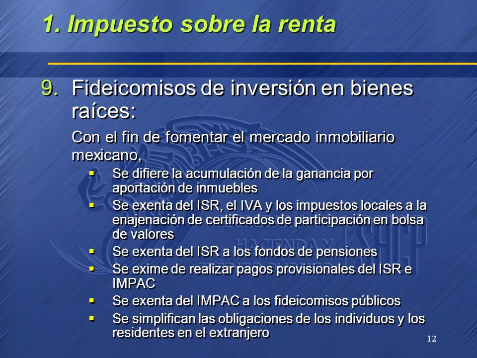 12 9.Fideicomisos de inversión en bienes raíces: Con el fin de fomentar el mercado inmobiliario mexicano, Se difiere la acumulación de la ganancia por