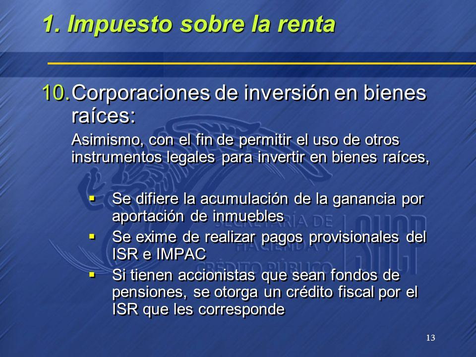 13 10.Corporaciones de inversión en bienes raíces: Asimismo, con el fin de permitir el uso de otros instrumentos legales para invertir en bienes raíce