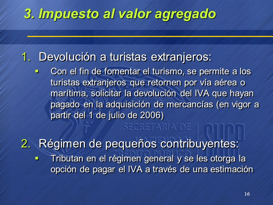 16 3. Impuesto al valor agregado 1.Devolución a turistas extranjeros: Con el fin de fomentar el turismo, se permite a los turistas extranjeros que ret