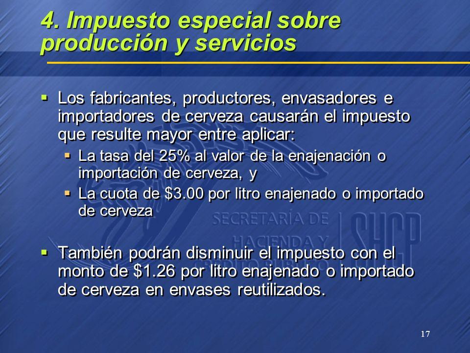 17 4. Impuesto especial sobre producción y servicios Los fabricantes, productores, envasadores e importadores de cerveza causarán el impuesto que resu