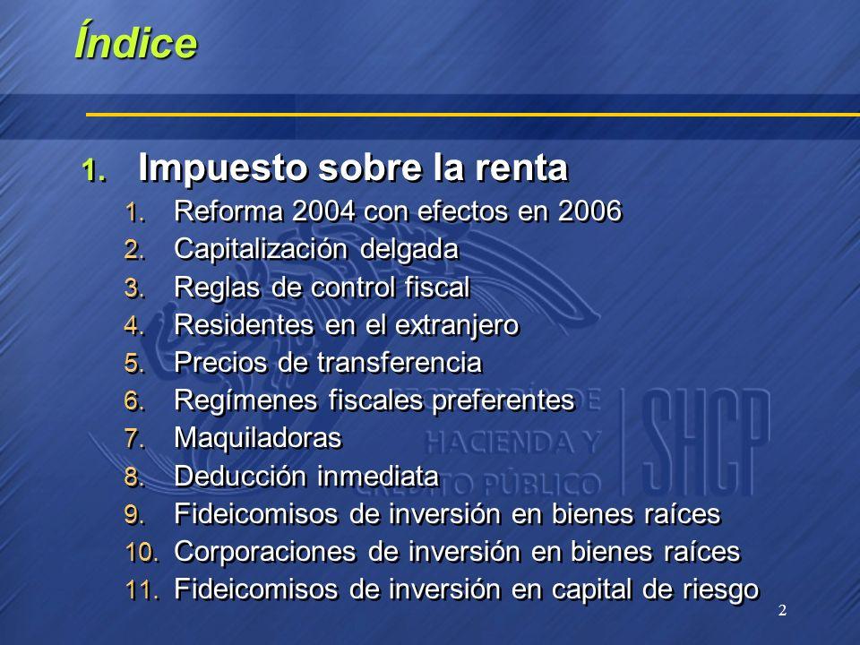 2 Índice 1. Impuesto sobre la renta 1. Reforma 2004 con efectos en 2006 2. Capitalización delgada 3. Reglas de control fiscal 4. Residentes en el extr