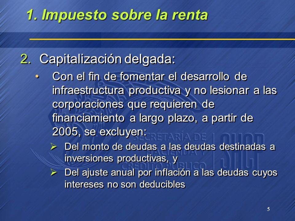 5 2.Capitalización delgada: Con el fin de fomentar el desarrollo de infraestructura productiva y no lesionar a las corporaciones que requieren de fina