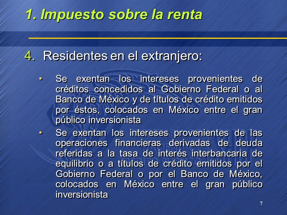 7 4.Residentes en el extranjero: Se exentan los intereses provenientes de créditos concedidos al Gobierno Federal o al Banco de México y de títulos de