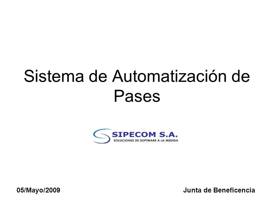Sistema de Automatización de Pases 05/Mayo/2009Junta de Beneficencia