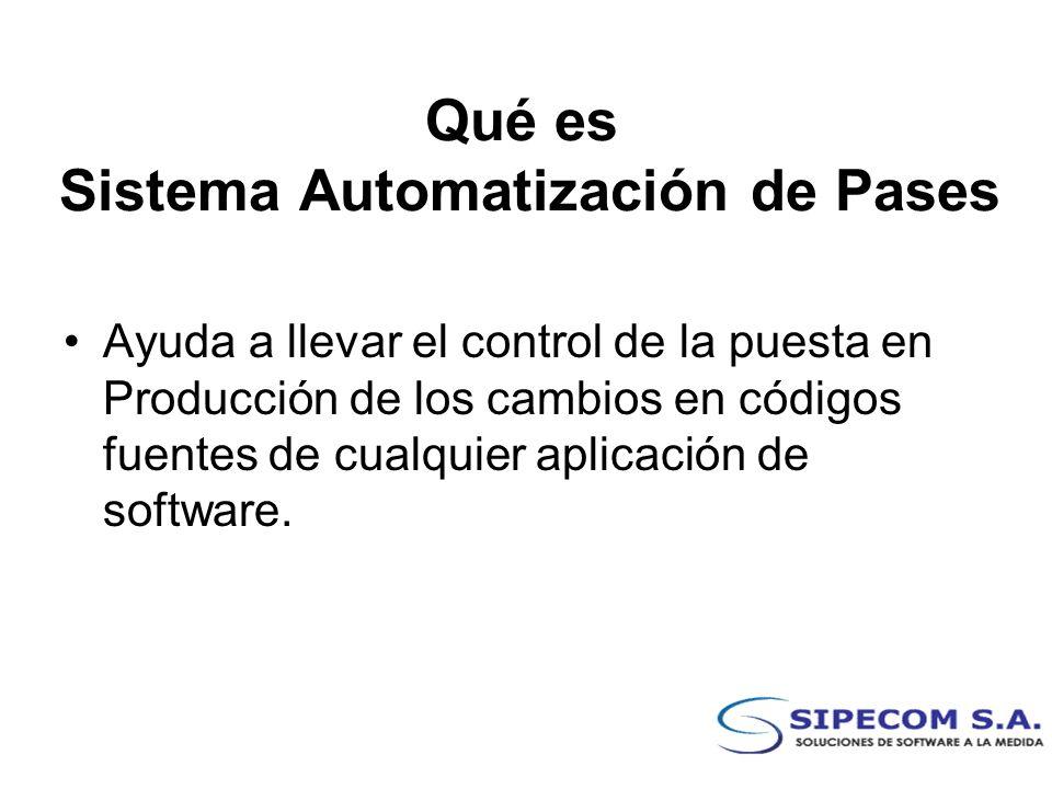 Qué es Sistema Automatización de Pases Ayuda a llevar el control de la puesta en Producción de los cambios en códigos fuentes de cualquier aplicación