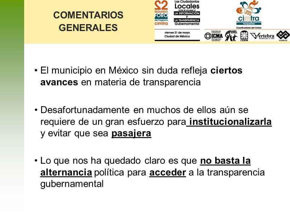 COMENTARIOS GENERALES El municipio en México sin duda refleja ciertos avances en materia de transparencia Desafortunadamente en muchos de ellos aún se