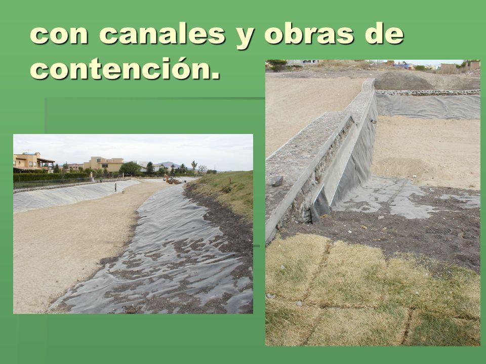 con canales y obras de contención.