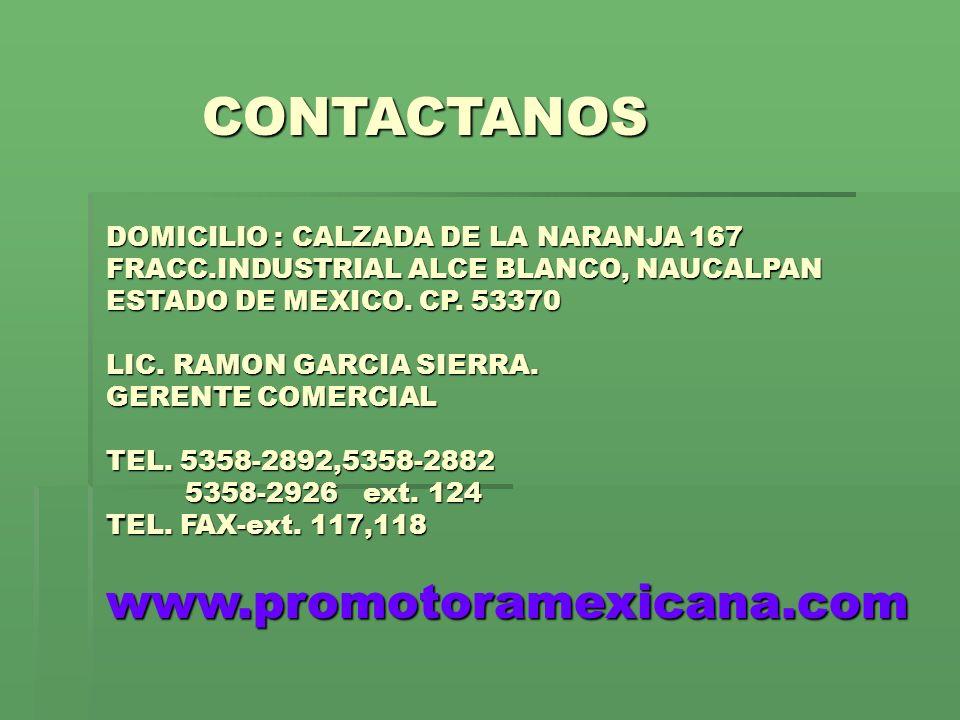 DOMICILIO : CALZADA DE LA NARANJA 167 FRACC.INDUSTRIAL ALCE BLANCO, NAUCALPAN ESTADO DE MEXICO. CP. 53370 LIC. RAMON GARCIA SIERRA. GERENTE COMERCIAL