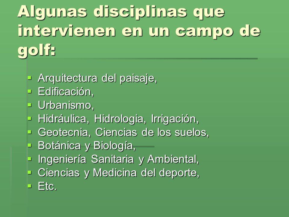 Algunas disciplinas que intervienen en un campo de golf: Arquitectura del paisaje, Arquitectura del paisaje, Edificación, Edificación, Urbanismo, Urba