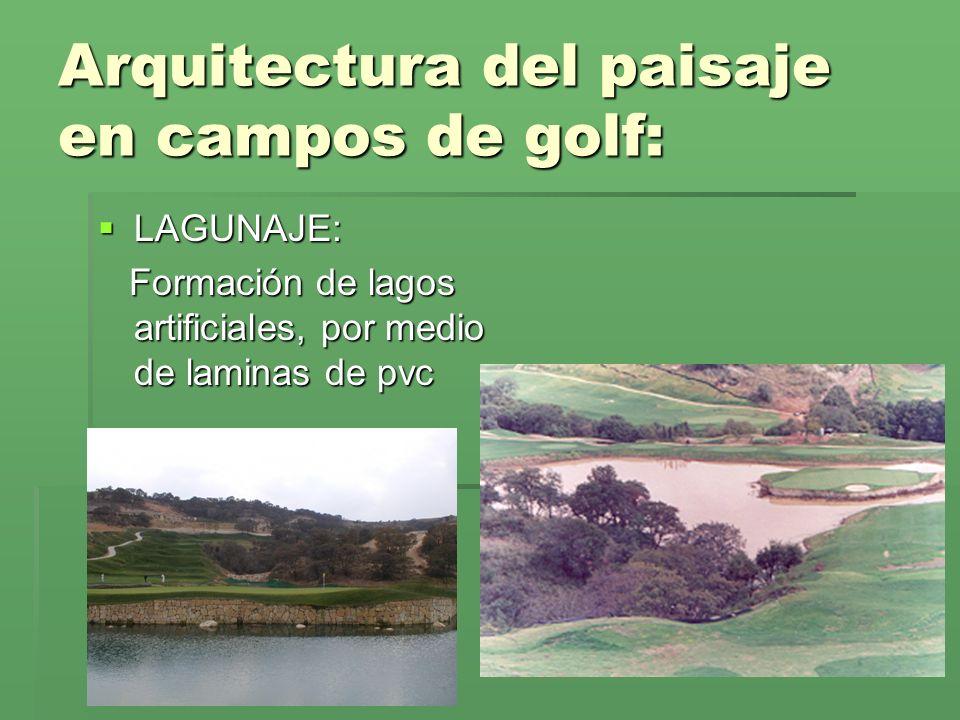 Arquitectura del paisaje en campos de golf: LAGUNAJE: LAGUNAJE: Formación de lagos artificiales, por medio de laminas de pvc Formación de lagos artifi
