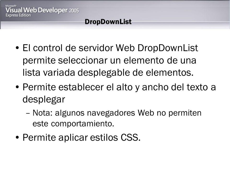 DropDownList El control de servidor Web DropDownList permite seleccionar un elemento de una lista variada desplegable de elementos.