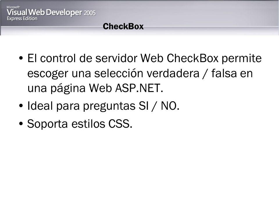 CheckBox El control de servidor Web CheckBox permite escoger una selección verdadera / falsa en una página Web ASP.NET.