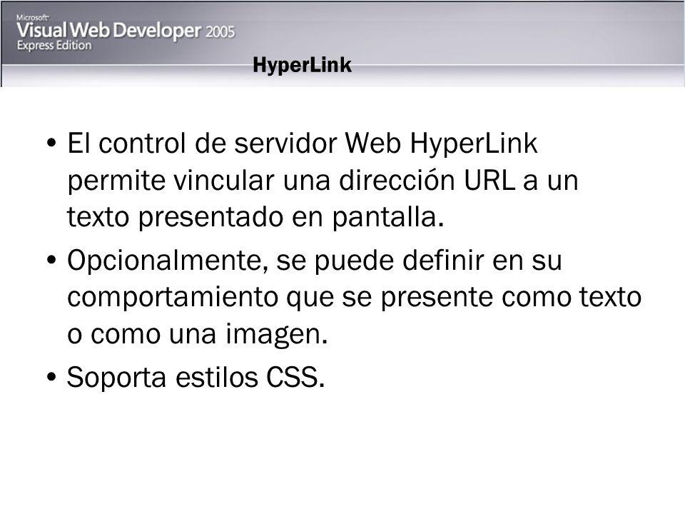 HyperLink El control de servidor Web HyperLink permite vincular una dirección URL a un texto presentado en pantalla.