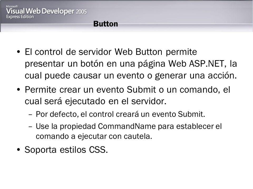 Button El control de servidor Web Button permite presentar un botón en una página Web ASP.NET, la cual puede causar un evento o generar una acción.
