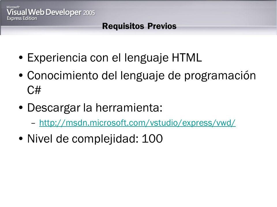 Requisitos Previos Experiencia con el lenguaje HTML Conocimiento del lenguaje de programación C# Descargar la herramienta: –http://msdn.microsoft.com/vstudio/express/vwd/http://msdn.microsoft.com/vstudio/express/vwd/ Nivel de complejidad: 100