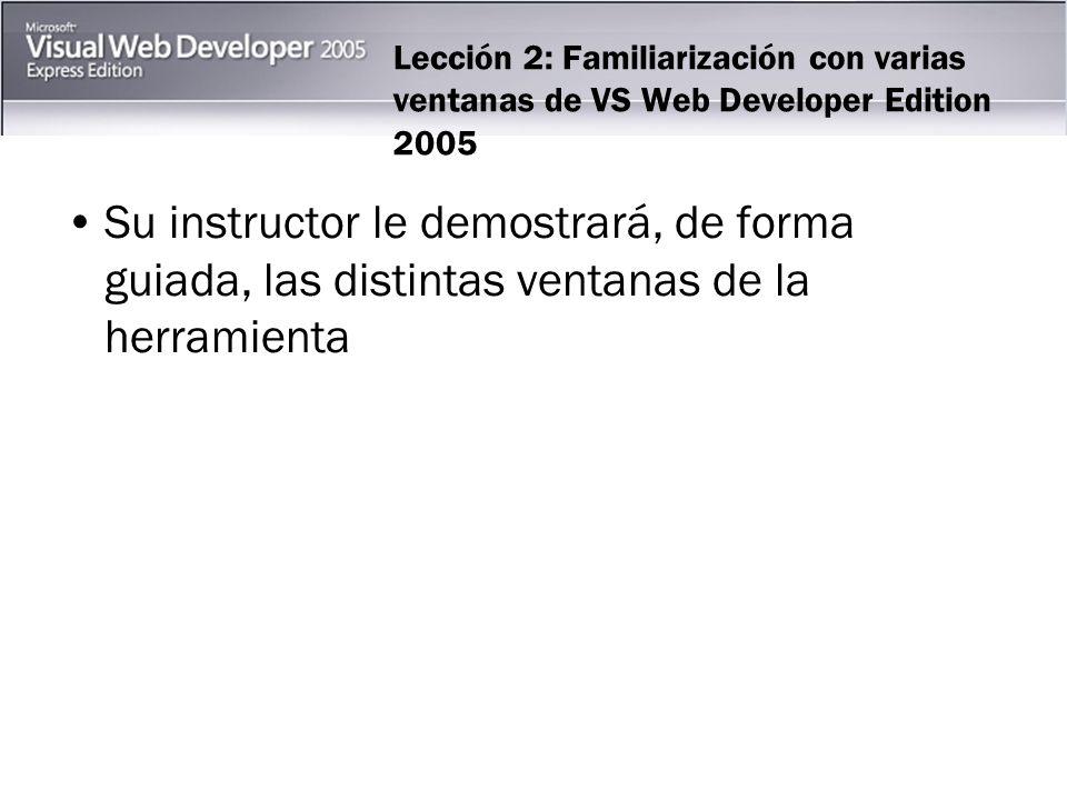 Lección 2: Familiarización con varias ventanas de VS Web Developer Edition 2005 Su instructor le demostrará, de forma guiada, las distintas ventanas de la herramienta