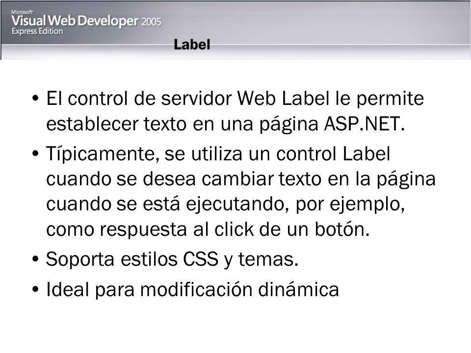 Label (cont.) Otras alternativas a Label para mostrar texto: –Usar texto en formato HTML Si no requiere cambiar dinámicamente el texto en la página.